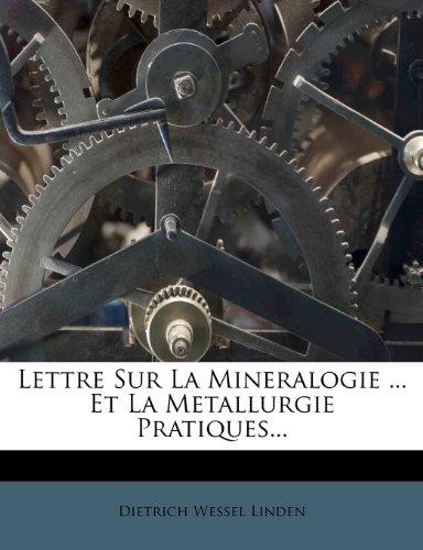 Lettre Sur La Mineralogie ... Et La Metallurgie Pratiques... par Dietrich Wessel Linden