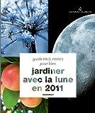 Tout savoir pour bien jardiner avec la lune - 2011