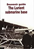 Souvenir guide. The Lorient submarine base