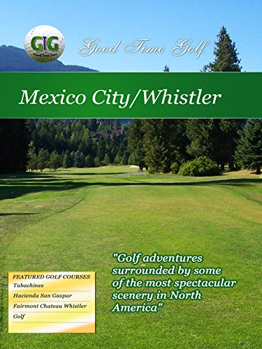 Good Time Golf Mexico City and Whistler [OV]