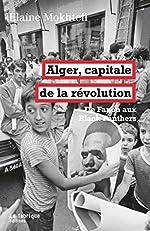 Alger, capitale de la révolution - De Fanon aux Black Panthers de Elaine Mokhtefi