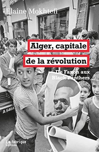Alger, capitale de la révolution