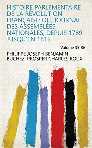 Histoire parlementaire de la révolution française: ou, Journal des assemblées nationales, depuis 1789 jusqu'en 1815 Volume 35-36 (French Edition)