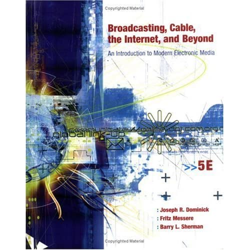Broadcasting, Cable, the Internet and Beyond: An Introduction to Modern Electronic Media by Joseph R Dominick (2003-07-04)
