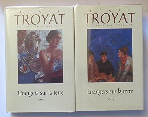 Étrangers sur la terre (L'oeuvre romanesque d'Henri Troyat.)