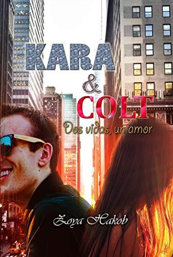 Kara & Colt: Dos vidas, un amor por Zoya Hakob