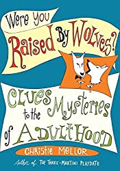 Were You Raised by Wolves?: Clues to the Mysteries of Adulthood by Christie Mellor (2008-04-08)