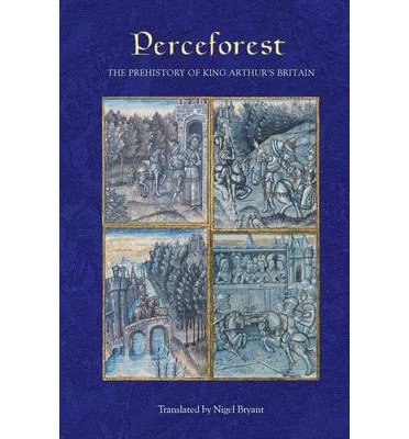[(Perceforest: The Prehistory of King Arthur's Britain)] [Author: Nigel Bryant] published on (March, 2011)