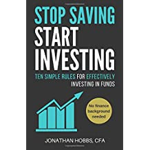 Stop Saving Start Investing: Ten Simple Rules for Effectively Investing in Funds