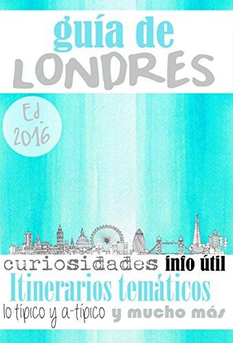 GUÍA DE LONDRES (Ed. 2016): Para viajeros primerizos y reincidentes por Letizia Cassetta