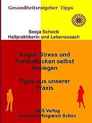 Angst, Stress und Panikattacken selbst besiegen - Panikattacken müssen nicht sein - Tipps aus unserer Praxis (Gesundheitsratgeber und Tipps)