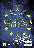 Die Vereinigten Staaten von Europa: Geheimdokumente enthüllen: Die dunklen Pläne der Elite - Oliver Janich