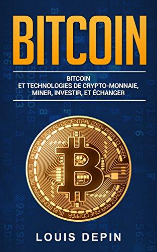 BITCOIN  ET TECHNOLOGIES DE CRYTP-MONNAIE, MINER, INVESTIR, ET ÈCHANGER
