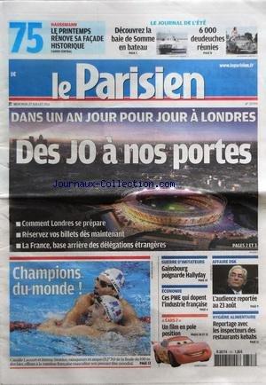 PARISIEN (LE) [No 20799] du 27/07/2011 - DANS UN AN JOUR POUR JOUR A LONDRES / DES J.O. A NOS PORTES - GUERRE D'IMITATEURS / GAINSBOURG POIGNARDE HALLYDAY - CES PME QUI DOPENT L'INSDUSTRIE FRANCAISE - AFFAIRE STRAUSS-KAHN - REPORTAGE AVEC LES INSPECTEURS DE RESTAURANTS KEBABS par Collectif