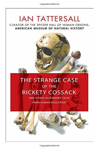The Strange Case of the Rickety Cossack: and Other Cautionary Tales from Human Evolution by Ian Tattersall (2015-06-09)