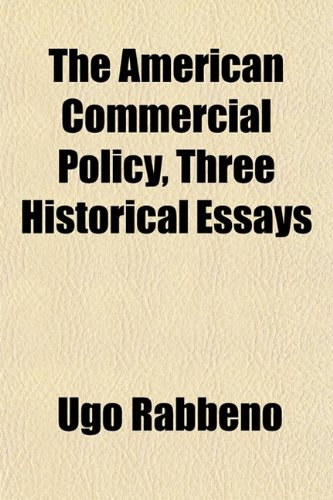 The American Commercial Policy, Three Historical Essays
