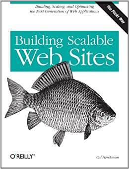Building Scalable Web Sites: Building, Scaling, and Optimizing the Next Generation of Web Applications von [Henderson, Cal]