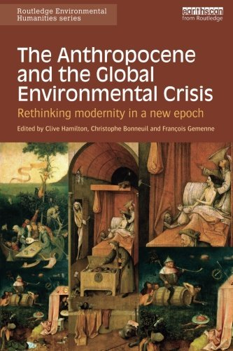 The Anthropocene and the Global Environmental Crisis: Rethinking modernity in a new epoch (Routledge Environmental Humanities) (2015-05-16)