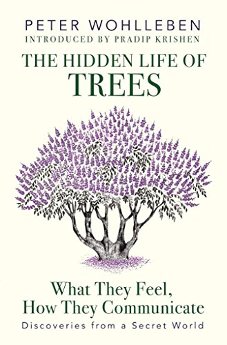 The Hidden Life of Trees: What They Feel, How They Communicate—Discoveries from a Secret World [Hardcover] [Jan 01, 2017] Peter Wohlleben