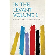 In the Levant Volume 1 Volume 1
