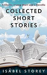 Collected Short Stories: 3 short 1 long 1 novella