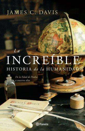 La Increíble Historia De La Humanidad. De La Edad De Piedra A Nuestros Tiempos