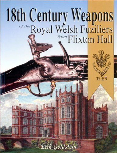 18th Century Weapons of the Royal Welsh Fuziliers from Flixton Hall by Goldstein, Erik (2002) Paperback
