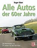 Alle Autos der 60er Jahre: 230 PKW-Marken aus 30 Ländern mit über 850 Fotos