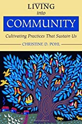 Living into Community: Cultivating Practices That Sustain Us by Christine D. Pohl (26-Mar-2012) Paperback