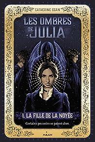Les ombres de Julia, tome 1 : La fille de la noyée par Catherine Egan