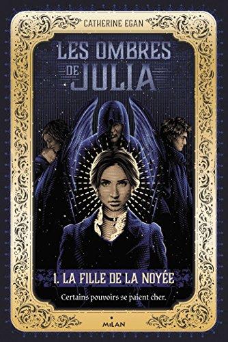 Les ombres de Julia, Tome 01 : La fille de la noyée par [Odin, Jacqueline, Egan, Catherine, Ching, Tracie]