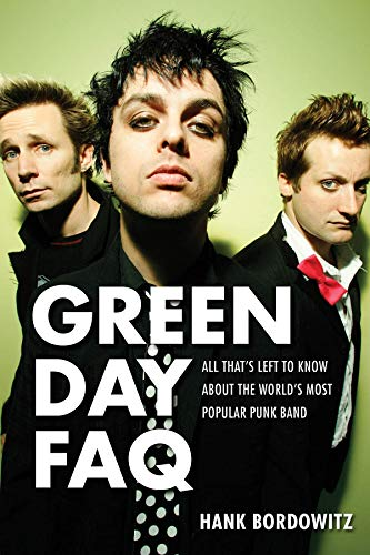 Green Day FAQ: All That's Left to Know About the World's Most Popular Punk Band por Hank Bordowitz