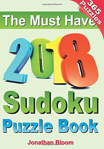 The Must Have 2018 Sudoku Puzzle Book: 2018 sudoku puzzle book for 365 daily sudoku games. Sudoku puzzles for every day of the year. 365 Sudoku Games - 5 levels of difficulty (easy to hard) par Jonathan Bloom