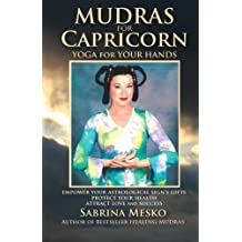 Mudras for Capricorn: Yoga for your Hands (Mudras for Astrological Signs) (Volume 10) by Sabrina Mesko (2013-11-28)