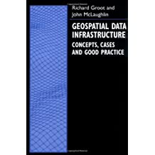 Geospatial Data Infrastructure: Concepts, Cases, and Good Practice: Concepts, Cases and Good Practice (Spatial Information Systems)
