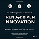 Trend–Driven Innovation: Beat Accelerating Customer Expectations