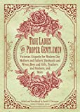 True Ladies and Proper Gentlemen: Victorian Etiquette for Modern-Day Mothers and Fathers, Husbands and Wives, Boys and Girls, Teachers and Students, and More -