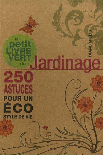 Le petit livre vert du jardinage : 250 astuces pour un éco syle de vie