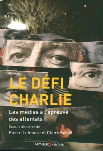 Le défi Charlie : Les médias à l'épreuve des attentats