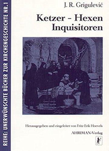 Hexen - Ketzer - Inquisitoren: Geschichte der Inquisition (13.-20. Jahrhundert) (Unerwünschte Bücher zur (Hexen Gruppe Von)