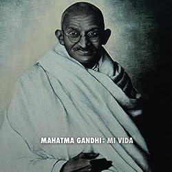 Mahatma Gandhi: Mi Vida