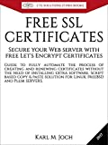 FREE SSL CERTIFICATES: Secure your Web server with free Let's Encrypt Certificates  Guide to fully automate the process of creating and renewing certificates. ... IT-PRO E-Books Book 4) (English Edition)