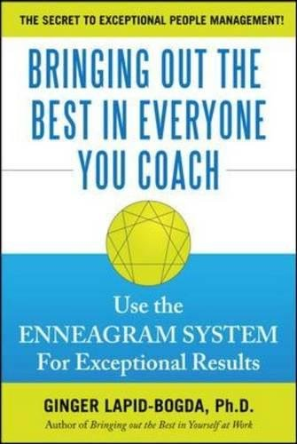 Bringing Out the Best in Everyone You Coach: Use the Enneagram System for Exceptional Results por Ginger Lapid-Bogda
