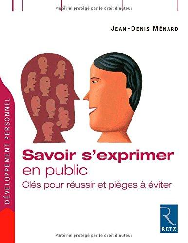 Savoir s'exprimer en public : Clés pour réussir et pièges à éviter par Jean-Denis Menard