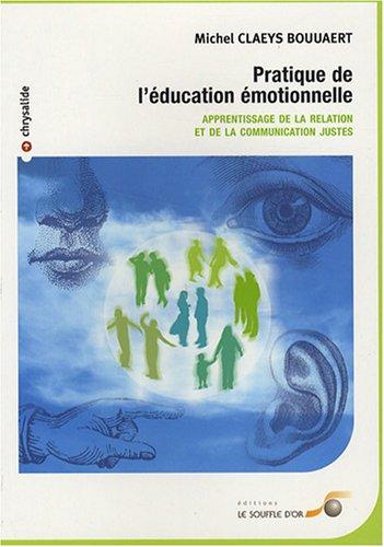 Pratique de l'éducation émotionnelle : Apprentissage de la relation et de la communication justes par Michel Claeys Bouuaert