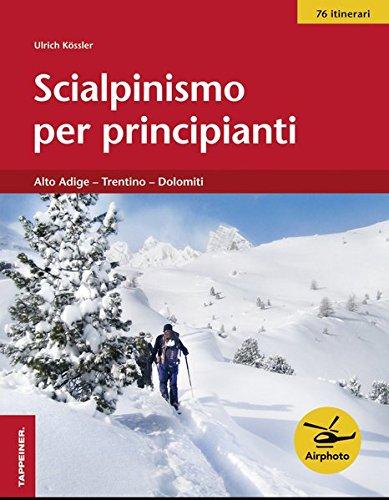 Scialpinismo per principianti. Alto Adige, Trentino, Dolomiti