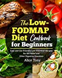 The Low-FODMAP Diet Cookbook for Beginners: Easy and Gut-Friendly Low-FODMAP Recipes for IBS Relief and Other Digestive Disorders