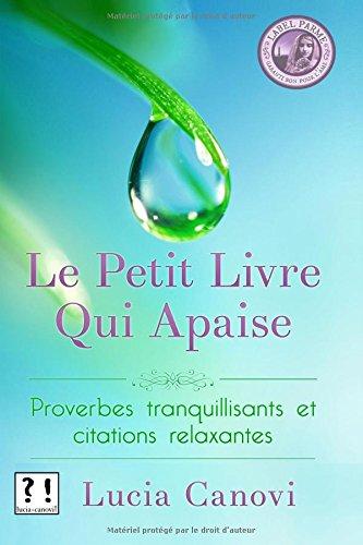 Le Petit Livre Qui Apaise: Proverbes tranquillisants et citations relaxantes par Lucia Canovi