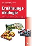 Ernährungsökologie: Komplexen Herausforderungen integrativ begegnen -
