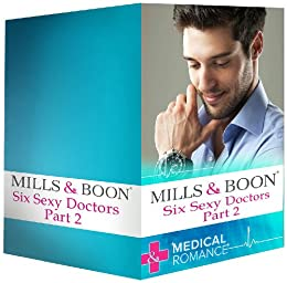 Six Sexy Doctors Part 2: Posh Doc Claims His Bride / Surgeon Boss, Surprise Dad / Children's Doctor, Society Bride / The Royal Doctor's Bride / The Doctor ... Proposal (Mills & Boon e-Book Collections) by [Fraser, Anne, Lynn, Janice, Neil, Joanna, Matthews, Jessica, Lowe, Fiona, McDonagh, Margaret]